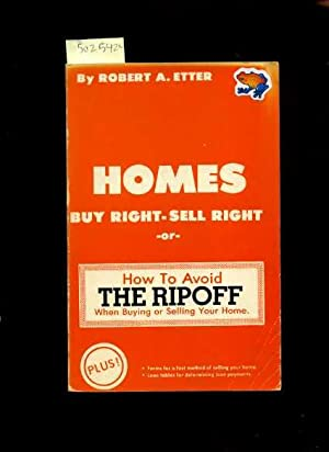 Homes : Buy Right Sell Right or how to Avoid the Ripoff When Buying or Selling Your Home : Plus ...