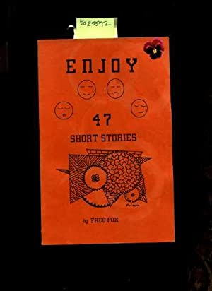 Enjoy 47 / Forty Seven Short Stories [Personal Anecdotes, Prose, Verse, Aphorisms, Author of ...