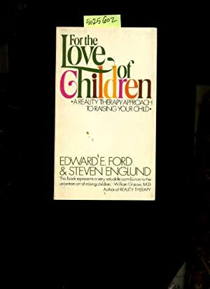 For the Love of Children : A Reality Therapy Approach to Raising Your Child [Self-help reference ...