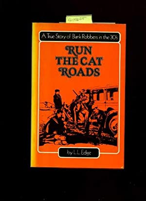 Run the Cat Roads : A True Story of Bank Robbers in the Thirties: Edge, L. L./ THIS BOOK IS SIGNED ...