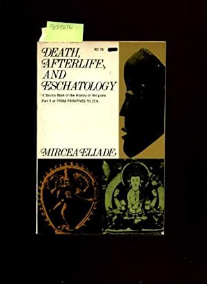 Death Afterlife and Eschatology : a Source Book Fo the History of Religions Part 3 of from ...