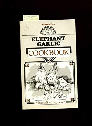 Willacrik Farm French Giant : Elephant Garlic Cookbook [A Cookbook / Recipe Collection / ...