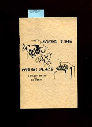 Wrong Time Wrong Place : Cowboy Poetry [ Anecdotes , Poetry , Prose , Verse , Personal ...