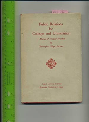 Publich Relations for Colleges and Universities : a Manual of Practical Procedure [guide for ...