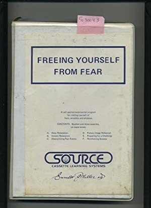Freeing Yourself from Fear : a Self Applied Experimental Program for Ridding Yourself Fears ...