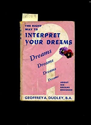 The Right Way to Interpret Your Dreams : About 100 Dreams Discussed [Self-help reference guide, ...