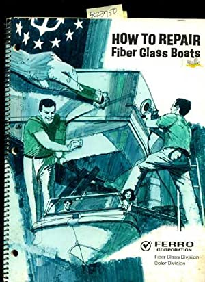 How to Repair Fiber Glass Boats [Critical / Practical Study ; Review Reference ; Biographical ...