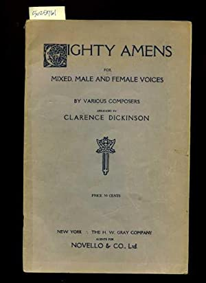 Eighty / 80 Amens for Mixed Male and Female Voice By Various Composers: arranged By Clarence ...