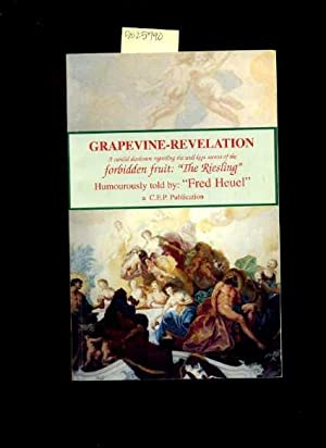 Grapevine Revelation : a Candid Disclosure Regarding the Well Kept Secrets of the Forbidden Fruit :...
