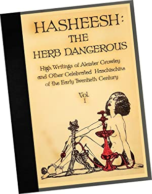 Hasheesh : The Herb Dangerous : High Writings of Alister Crowley and Other Celebrated Haschischins ...