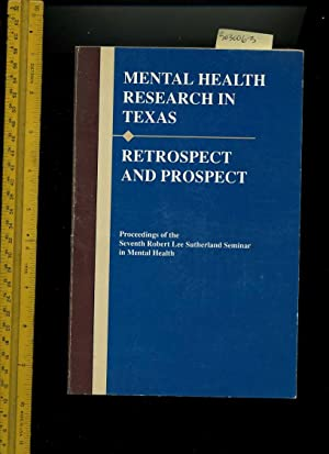 Mental Health research in Texas : Retrospect and Prospect : Proceedings of the Seventh Robert Lee ...