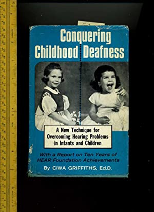 Conquering Childhood Deafness : a New Technique for Overcoming Hearing Problems in Infants and ...
