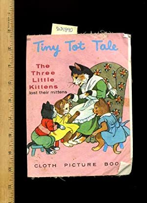 Tiny Tot Tale : The Tree Little Kittens Lost Their Mittens : Cloth Picture Book [Pictorial Children...