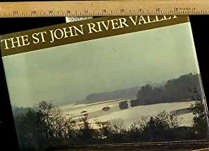 St. John River Valley [wonderful Pictorial Biography of the Landscape and life Around the River, ...