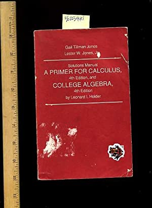 Solutions Manual : a Primer for Calculus 4th / Fourth Edition and College Algebra 4th Edition ...