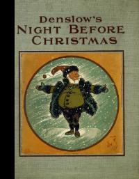 Denslow's : Night Before Christmas : Made Into a Book and Illustrated By W. W. Denslow in 1902...