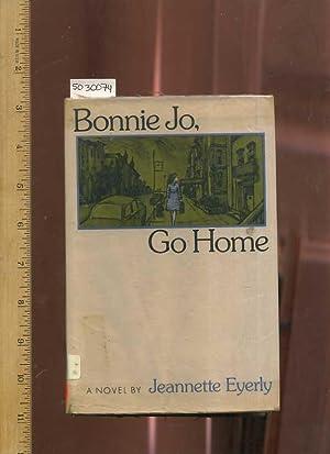 Bonnie Jo, Go Home : A Novel [novel, Fiction, Story, Saga, Drama, Adventure, Enjoyable reading]: ...