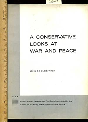 A Conservative Looks at war and Peace : An Occasional Paper on the Free Society Published By the ...