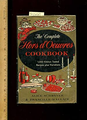 The Complete Hors d Oeuvres Cookbook : 1000 Kitchen Tested Recipes Plus Variations [A Cookbook &#...