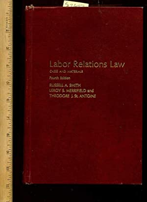 Labor relations Law : Cases and Materials: Smith, Russell A.