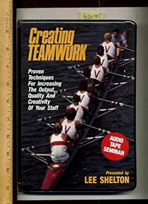 Creating Teamwork : Proven Techniques for Increasing Output Quality and Creativitiy of Your Staff [...