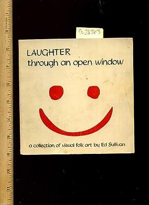 Laughter Through an Open Window : a collection of Visual Folk Art By Ed Sullivan : a Modern Pilgrim...