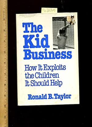 The Kid Business : How It Exploits the Children It Should Help [biography on children in Foster ...