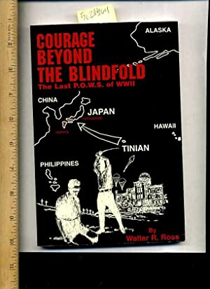 Courage beyond the Blindfold : The Last Pows / P O W S of WWII / World War Two: Walter R....