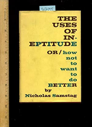 the Uses of Ineptitude / in Eptitude : Or How Not to Want to Do Better: Nicholas Samstag