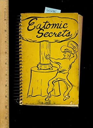 Eatomic Secrets [A Cookbook / Recipe Collection / Compilation of Fresh Ideas, Traditional...