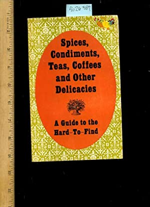 Spices Condiments Teas Coffees and Other Delicacies: A Guide to the Hard to Find [catalog, Recipes,...