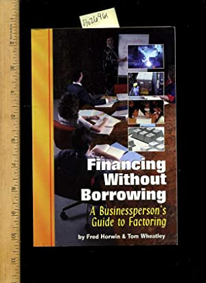 Financing Without Borrowing : a Businessperson's Guide to Factoring [Critical / Practical...