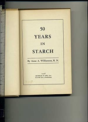 50 / Fifty Years in Starch [AutoBiography of California Nurse, Changes in the Medical ...