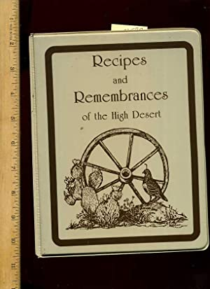 Recipes and Remembrances of the High Desert [A Cookbook / Recipe Collection / Compilation...