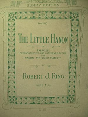 The Little Hanon No. 100 : Summy Edition : Exercises Preparatory to and Patterned After the Hanon ...