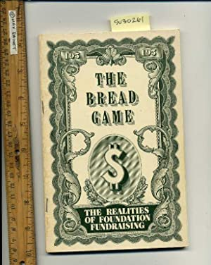 The Bread Game : Money the Realities of Foundation Fundraising [there is the Theory of Raising ...