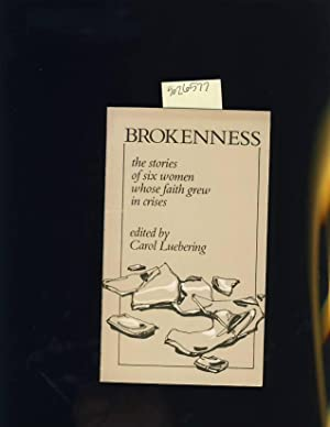 Brokenness : The Stories of Six / 6 Women Whose Faith Grew in Crises [religious Readings, ...