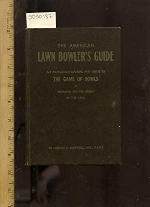 The American Lawn Bowler's Guide : An: Harvey C. Maxwell