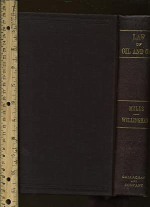 The Law of Oil + Gas : a Treatise Upon the Law of Oil + Gass Together with the Federal Leasing Act ...