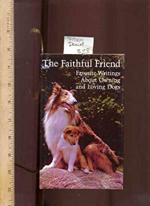 The Faitheful Friend : Favorite Writings About Owning and Loving Dogs [pictorial Momento, Keepsake ...