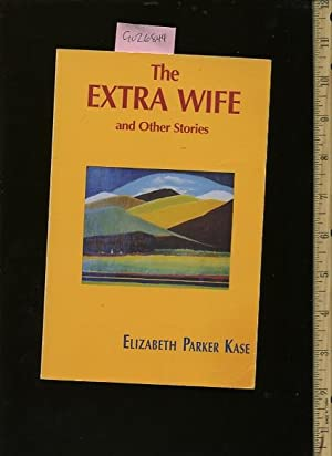 The Extra Wife : And Other Stories: Elizabeth Parker Kase / SIGNED AND INSCRIBED BY AUTHOR