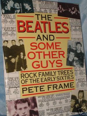 The Beatles and Some Other Guys : Rock Family Trees of the Early Sixties: Frame, Pete