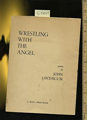 Wrestling with the Angel : Poems By John Linthicum [ Anecdotes , Poetry , Prose , Verse , Personal ...