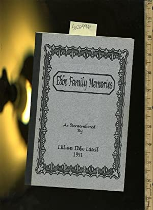 Ebbe Family Memories as Remembered By Lillian Ebbe Lasell 1991: Lillian Ebbe Lasell / This Book is ...