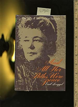 And All Her Paths Were Peace : The Life of Bertha Von Suttner [Hungary, Hungarian Biography, ...