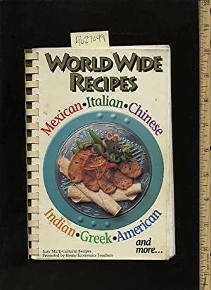 World Wide Recipes Presented By the Home Economics Teachers : Mexican Italian Chinese Indian Greek ...