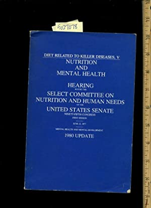 Diet Related to Killer Diseases, V/5: Nutrition & Mental Health: Hearing Before the Select...