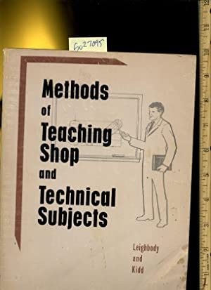 Methods of Teaching Shop and Technical Subjects [teacher's Reference Guide, education, ...
