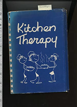 Kitchen Therapy [A Cookbook / Recipe Collection / Compilation of Fresh Ideas, Traditional...