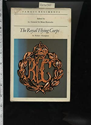 Famous Regiments: The Royal Flying Corps [illustrated Biography, April 1912 to 1918, Wwi, World War...